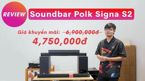 Nằm trong TOP soundbar đáng mua nhất, Polk Signa S2 thêm siêu deal chỉ còn 4.790.000 VNĐ