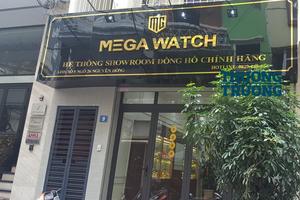 Khách hàng tố hệ thống cửa hàng Mega Watch bán hàng kém chất lượng?